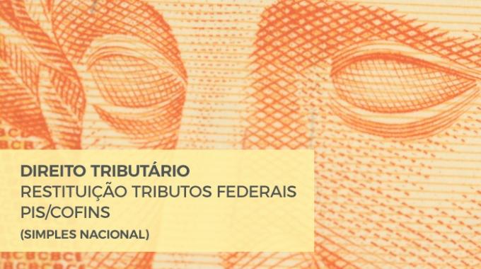 DIREITO TRIBUTÁRIO: RESTITUIÇÃO TRIBUTOS FEDERAIS PIS/COFINS (SIMPLES NACIONAL)